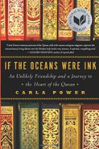 If the Oceans Were Ink: An Unlikely Friendship and a Journey to the Heart of the Quran by Carla Power (2015)