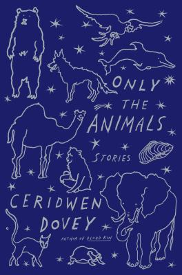 Only the Animals: Stories by Ceridwen Dovey (2015)