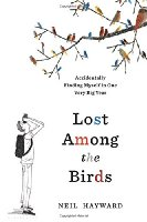 Lost Among the Birds: Accidentally Finding Myself in One Very Big Year by Neil Hayward (2016)