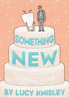 Something New: Tales from a Makeshift Bride by Lucy Knisley (2016)