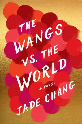 The Wangs vs. the World by Jade Chang (2016)