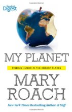 My Planet: Finding Humor in the Oddest Places by Mary Roach (2013)