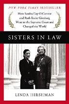 Sisters in Law: How Sandra Day O'Connor and Ruth Bader Ginsburg Went to the Supreme Court and Changed the Worldby Linda Hirshman  (2016)
