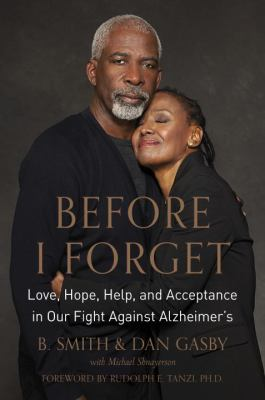 Before I Forget: Love, Hope, Help, and Acceptance in Our Fight Against Alzheimer's by B. Smith & Dan Gasby with Michael Shnayerson (2016)