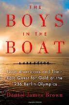 The Boys in the Boat: Nine Americans and Their Epic Quest for Gold at the 1936 Berlin Olympics by Daniel James Brown (2013)