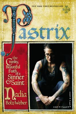 Pastrix: The Cranky and Beautiful Faith of a Saint & Sinner by Nadia Bolz-Weber (2013)