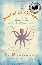 The Soul of an Octopus: A Surprising Exploration into the Wonder of Consciousness by Sy Montgomery (2015)