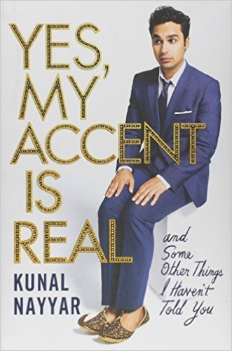 Yes, My Accent Is Real: And Some Other Things I Haven't Told You by Kunal Nayyar (2015)