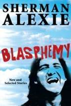 Blasphemy: New and Selected Stories by Sherman Alexie (2012)