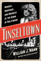 Tinseltown: Murder, Morphine and Madness at the Dawn of Hollywood by William J. Mann (2014)