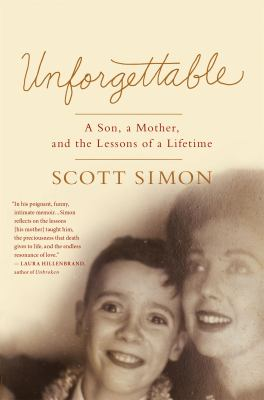 Unforgettable: A Son, A Mother, and the Lessons of a Lifetime by Scott Simon (2015)