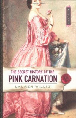 A Secret History of the Pink Carnation by Lauren Willig (2005)