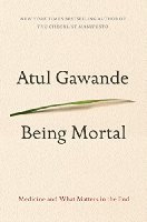 Being Mortal: Medicine and What Matters in the End by Atul Gawande (2014)