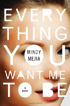 Everything You Want Me to Be by Mindy Mejia (2017)
