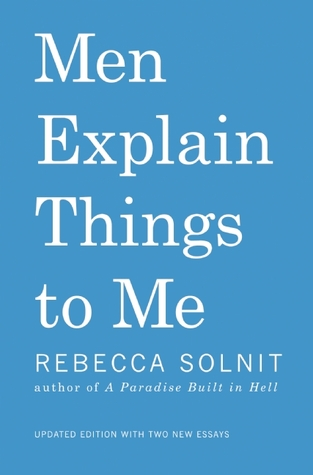Men Explain Things to Me by Rebecca Solnit (2014)
