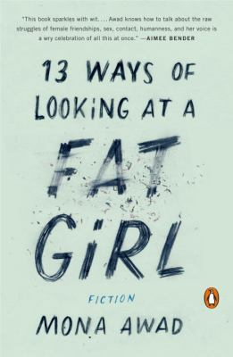 13 Ways of Looking at a Fat Girl by Mona Awad (2016)