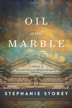 Oil and Marble: A Novel of Leonardo and Michelangelo by Stephanie Storey (2016)