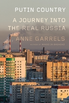 Putin Country: A Journey into the Real Russia by Anne Garrels (2016)