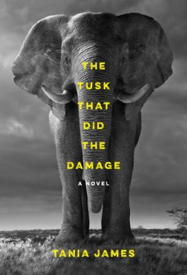 The Tusk That Did the Damage by Tania James (2015)