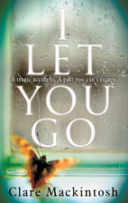 I Let You Go by Clare Mackintosh (2016)