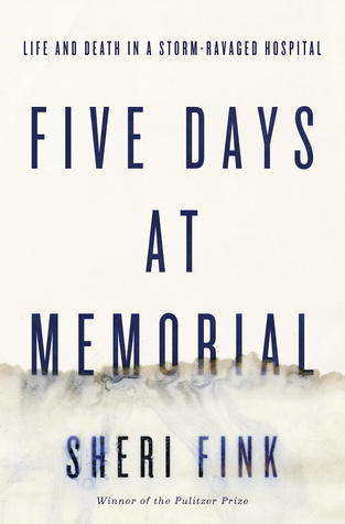 Five Days at Memorial: Life and Death in a Storm-Ravaged Hospital by Sheri Fink (2013)