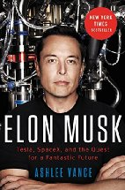 Elon Musk: Tesla, SpaceX, and the Quest for a Fantastic Future by Ashlee Vance (2015)