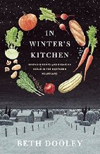 In Winter's Kitchen: Growing Roots and Breaking Bread in the Northern Heartland by Beth Dooley (2015)