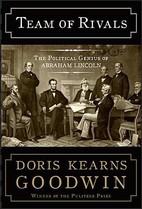 Team of Rivals: The Political Genius of Abraham Lincoln by Doris Kearns Goodwin (2005)