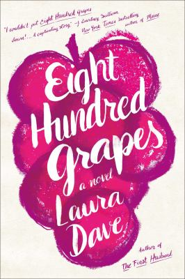 Eight Hundred Grapes by Laura Dave (2015)