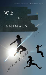 We the Animals by Justin Torres (2011)