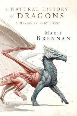 A Natural History of Dragons: A Memoir by Lady Trent by Marie Brennan (2013)