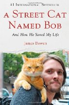 A Street Cat Named Bob: And How He Saved My Life by James Bowen (2013)