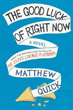 The Good Luck of Right Now by Matthew Quick (2014)