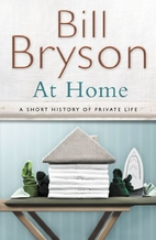 At Home: A Short History of Private Life by Bill Bryson. (2010)